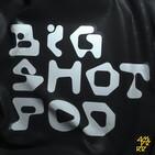 Começando a temporada — Big Shot Pod 001