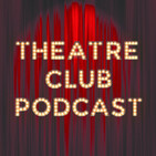 Theatre Club Ep.28 - All About Eve, The American Clock, Follies and Jenna Russell!!!