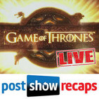Game of Thrones LIVE: Post Show Recap of the HBO s