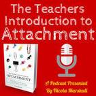 The Teachers Introduction to Attachment Podcast