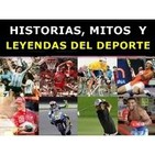 Historias, Mitos y Leyendas del Deporte