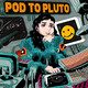 Pod To Pluto: EP9 - It's My Birthday