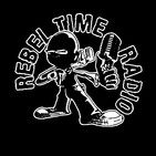 Rebel Time Radio – Episode 2018/08/08