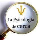 La Psicología de Cerca