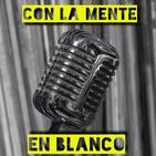 Con La Mente En Blanco - Programa 263 (09-07-2020) Más novedades