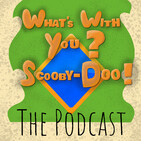 What's With You? Scooby-Doo! Ep. 122 - Scooby-Doo and the Snowmen Mystery
