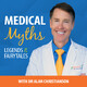 Trailer — Medical Myths, Legends and Fairy Tales Podcast with Dr. Alan Christianson