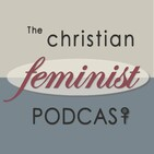 Christian Feminist Podcast 48: Dorothy Sayers, Part 2