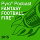 HAPPY THIRTEEN - Episode 13 (2015 Regular Season) - Show 206 - Fantasy Football Fire - Pyro Podcast