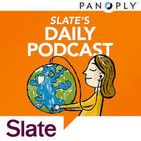 Slate Magazine Daily Podcast