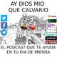 Ay Dios mio que Calvario Podcast – 00070