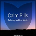 Calm Pills - Relaxing Uplifting Music