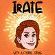 IRATE with Katherine Sprung - Lily Walla
