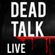 Dead Talk Live: Character Dramatic Changes - Audio Only