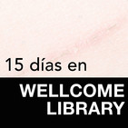 15 días en la Wellcome Library