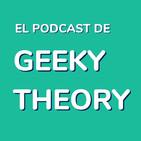 El podcast de Geeky Theory