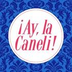 ¡Ay, la Caneli!
