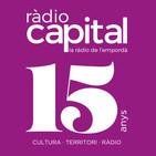 Ràdio Capital 15 anys. Cultura · Territori · Ràdio