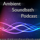 Ambient Soundbath Podcast #76 – Cosmis Sequences