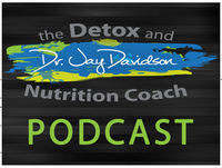 The Detox and Nutrition Coach Podcast with Dr. Jay