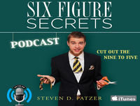 Six Figure Secrets Podcast with Steven Patzer