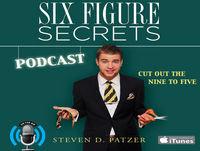 Six Figure Secrets Podcast with Steven Patzer