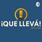 Episodio #17 ¡Que Llevá! The Show
