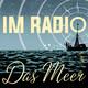 Im Radio Das Meer