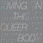 Dispatches from our Queer Bodies in Pandemic Times (#11)