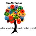 Sin Atributos, lo absurdo de la Modernidad Capital