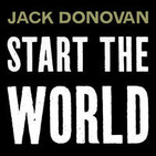 Start the World  – Jack Donovan Podcast