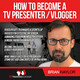 Episode 2: How To Become A TV Presenter / Vlogger - Principles of Communication