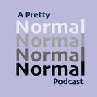 A Pretty Normal Podcast