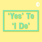 'Yes' To 'I Do' - Your Wedding