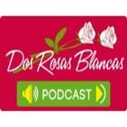 Podcast Dos Rosas blancas