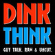 DINK THINK PODCAST Episode 6