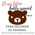 El oso latino habla español Podcast - Para mejorar