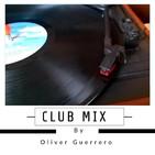 Club Mix By Oliver Guerrero  (Música Mezclada)