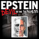 Introducing EPSTEIN: Devil in the Darkness
