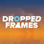 Dropped Frames Episode 207
