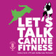 Coming Soon! Let's Talk Canine Fitness