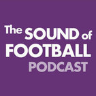 Sound Of Football Podcast 394 - Some enchanted ebening
