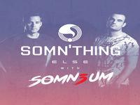 116 Somn'Thing Else with Somn3um