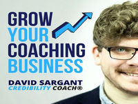 #1: Welcome to the Credibility Coach® Podcast for Coaches with David Sargant