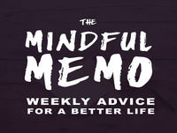 The Mindful Memo: Weekly Advice for a Better Life