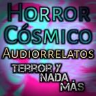 Horror Cósmico | Audiolibro - Relatos - Ficción Sonora | Terror y Nada Más