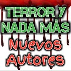 Nuevos Autores de Horror | Terror y Nada Más - Ficción Sonora