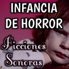 Infancia de Horror | Ficción Sonora - Terror y Nada Más
