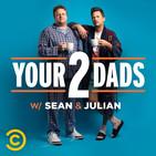 Your 2 Dads w/ Sean & Juli