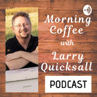 Morning Coffee with Larry Quic